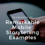 3 Brands That Using Inspiring Mobile Storytelling Techniques