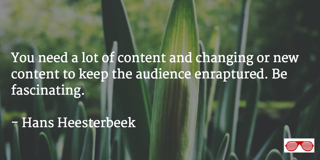 Win With Content- Be Fascinating Says Digital Storyteller Hans Heesterbeek