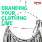 3 Tips On Branding Your Clothing Line!