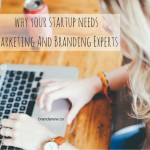 July Roundup: Why Do You Need Marketing And Branding Experts
