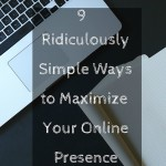 9 Ridiculously Simple Ways To Maximize Your Online Presence