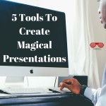 5 Tools To Turn Your Boring Presentations Into Magical Stories
