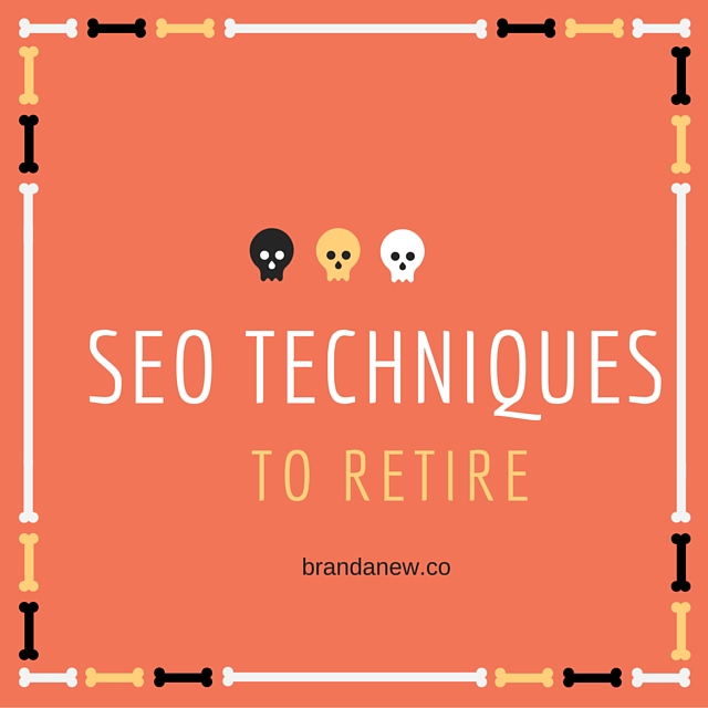 5 SEO Techniques That You Need To Retire NOW brandanew