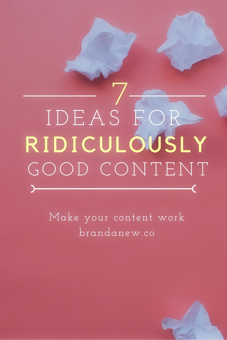 How To Create Ridiculously Good Content That Works! Brandanew