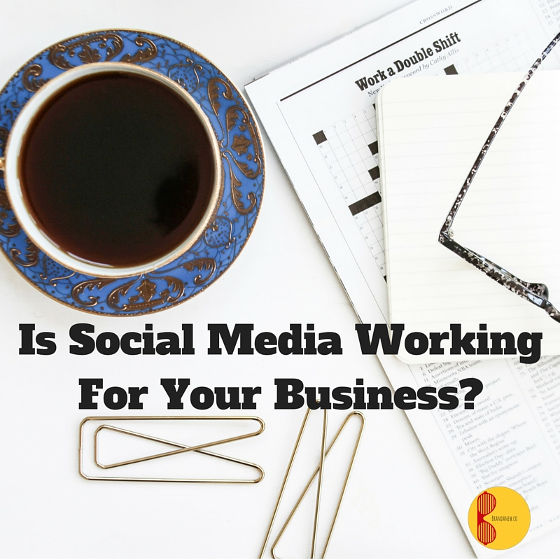 Is social media working for your business brandanew