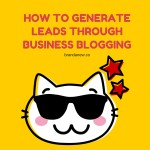 How To Generate Leads Through Business Blogging