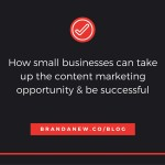 Why Small Businesses Can Take Up the Content Marketing Opportunity