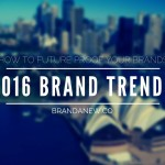 7 Ways To Future Proof Your Brand In 2016 And Beyond (And A Bonus)