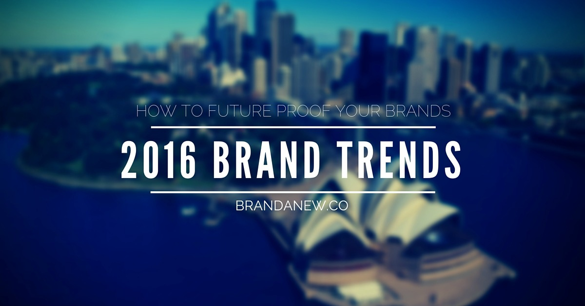 7 Ways to future proof your brand in 2016 and beyond