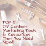 Top 5 DIY Content Marketing Tools & Resources That You Need NOW