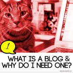 What is a Blog and Why Do I Need One?