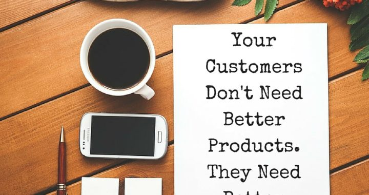 Your Customers Don't Need Better Products. They Need Better Stories!
