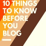 10 Things I Wished I Knew Before I Started Blogging