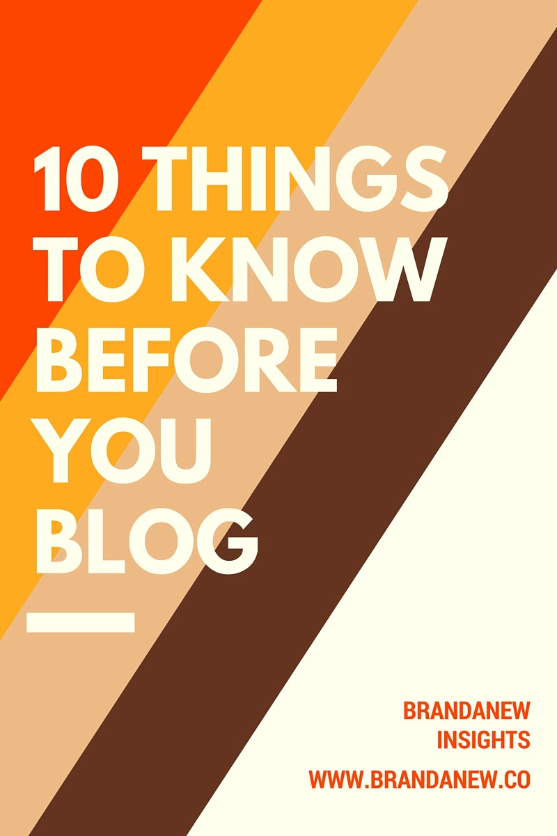 10 Things I Wished I Knew Before I Started Blogging Brandanew
