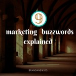 9 Marketing Buzzwords That You Need To Know