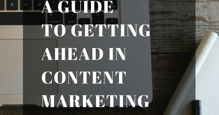 a guide to Getting ahead in content marketing