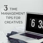 3 Simple Time Management Tips For Creatives That Work