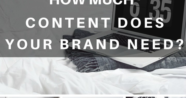 how much content marketing does your brand need brandanew