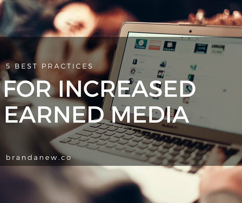 5 Best Practices For Increasing Earned Media For Your Brand