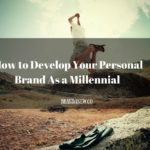 How To Develop Your Personal Brand As A Millennial