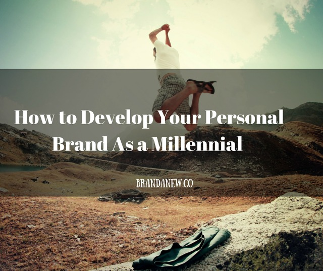 How To Develop Your Personal Brand As A Millennial Brandanew