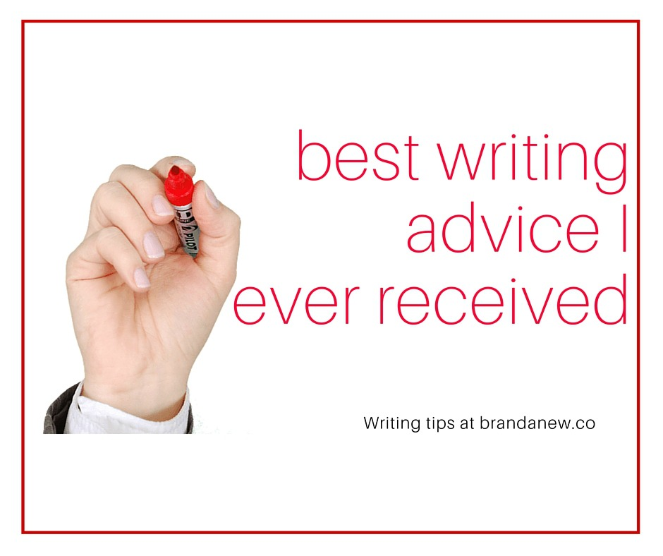 What's the Best Writing Advice You've Ever Received