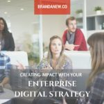 5 Ways to Create Impact With Your Enterprise Digital Strategy