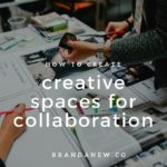 How To Create A Creative Space For Collaboration
