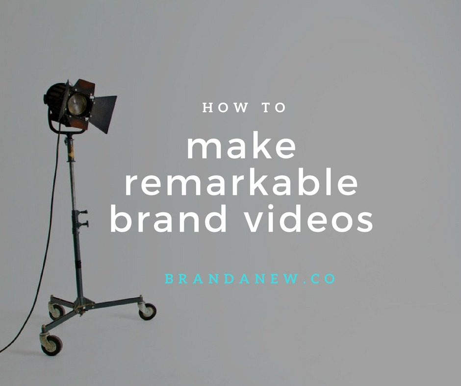 How to Create Remarkable Videos For Your Brand