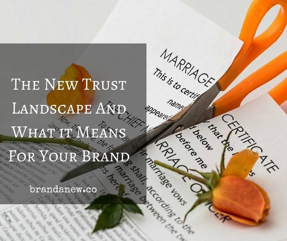 The New Trust Landscape And What it Means For Your Brand brandanew