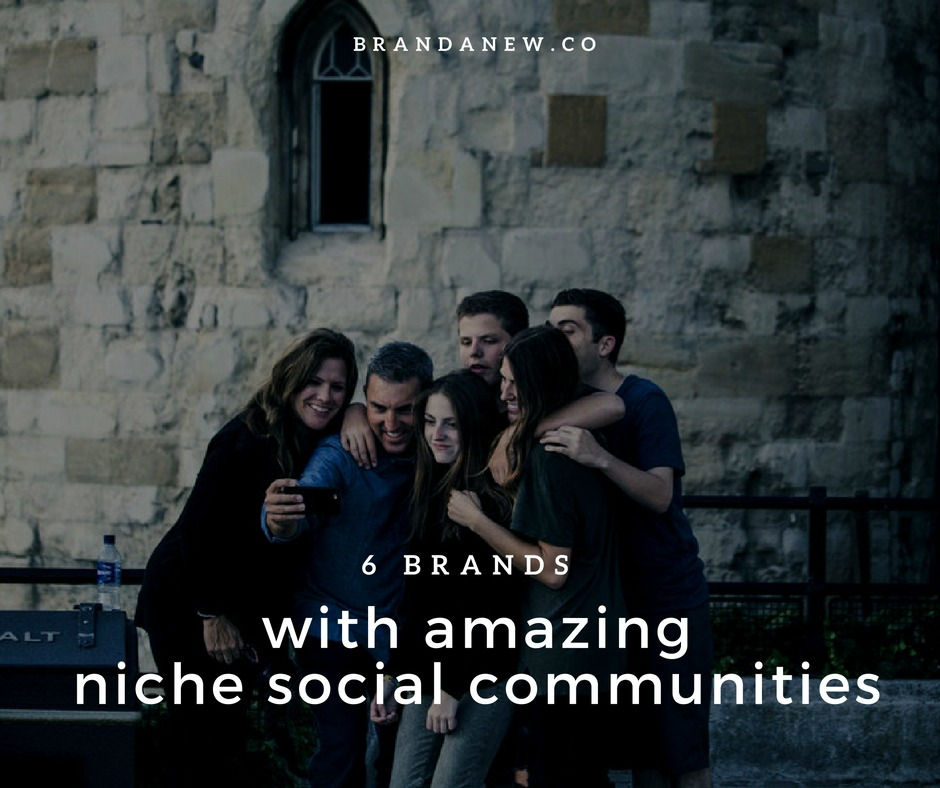 6-brands-thatve-created-business-value-via-niche-social-communities