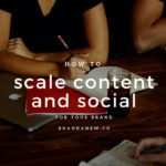 Monthly Roundup: How Do You Scale Content For Your Brand?
